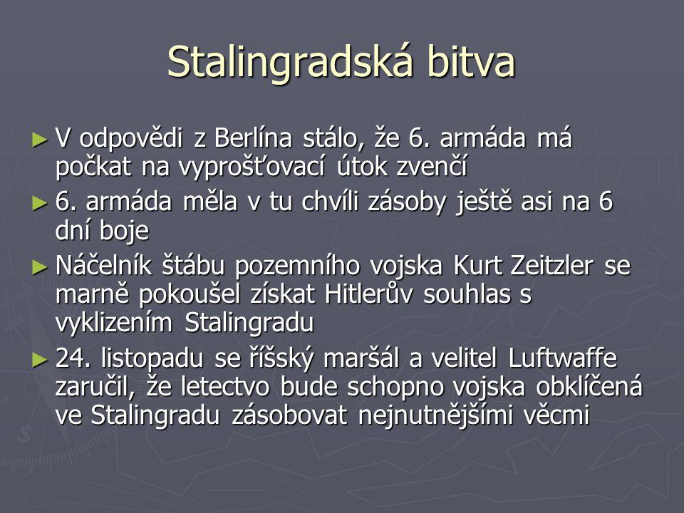 Stalingradská bitva V odpovědi z Berlína stálo, že 6. armáda má počkat na vyprošťovací útok zvenčí.
