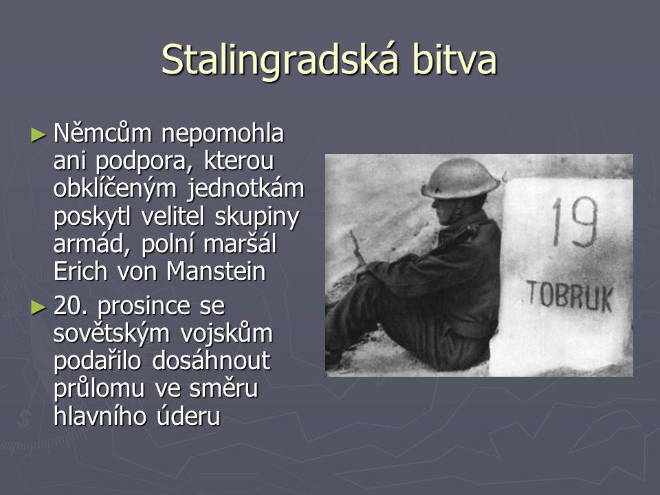 Stalingradská bitva Němcům nepomohla ani podpora, kterou obklíčeným jednotkám poskytl velitel skupiny armád, polní maršál Erich von Manstein.