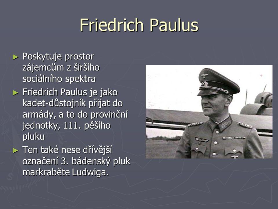 Friedrich Paulus Poskytuje prostor zájemcům z širšího sociálního spektra.