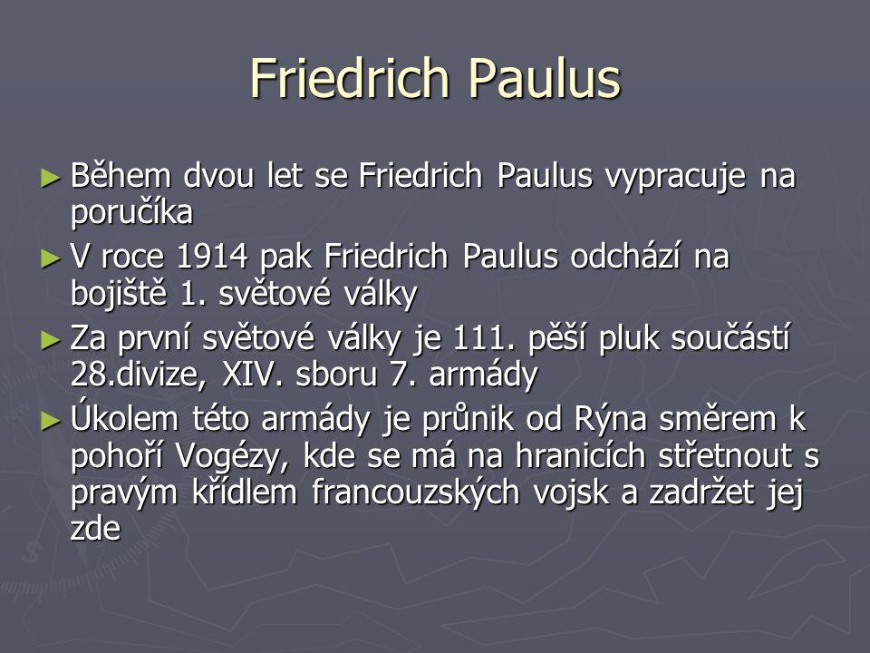 Friedrich Paulus Během dvou let se Friedrich Paulus vypracuje na poručíka. V roce 1914 pak Friedrich Paulus odchází na bojiště 1. světové války.