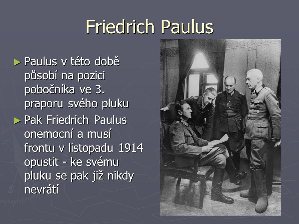 Friedrich Paulus Paulus v této době působí na pozici pobočníka ve 3. praporu svého pluku.