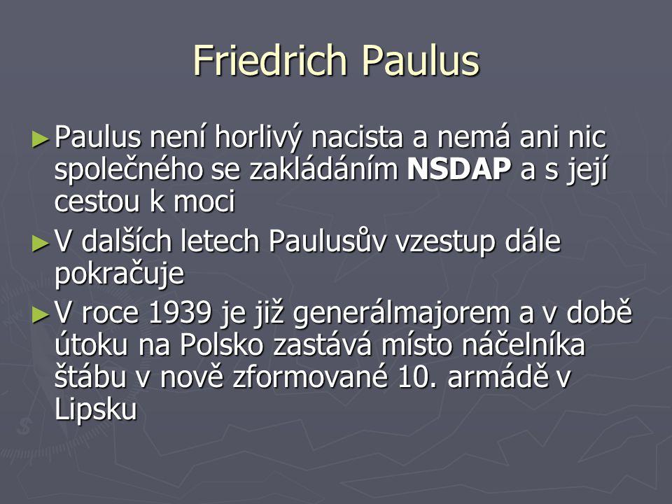 Friedrich Paulus Paulus není horlivý nacista a nemá ani nic společného se zakládáním NSDAP a s její cestou k moci.