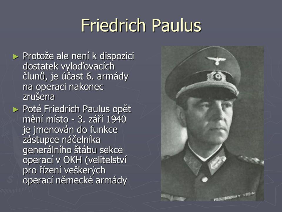 Friedrich Paulus Protože ale není k dispozici dostatek vyloďovacích člunů, je účast 6. armády na operaci nakonec zrušena.