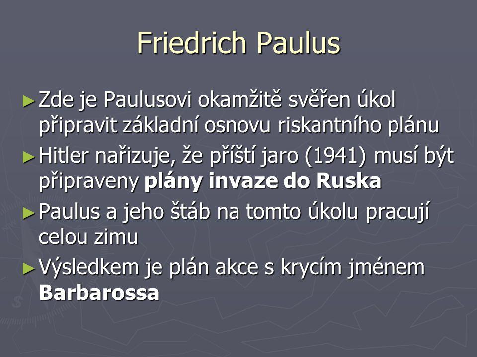 Friedrich Paulus Zde je Paulusovi okamžitě svěřen úkol připravit základní osnovu riskantního plánu.