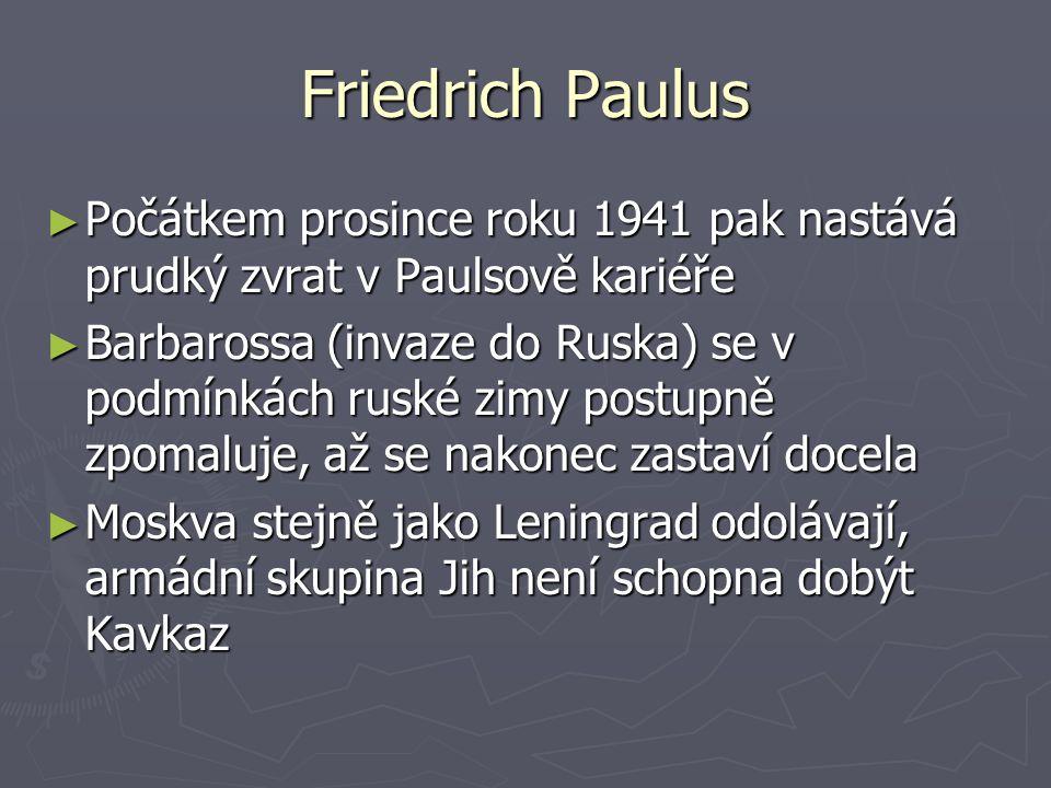 Friedrich Paulus Počátkem prosince roku 1941 pak nastává prudký zvrat v Paulsově kariéře.