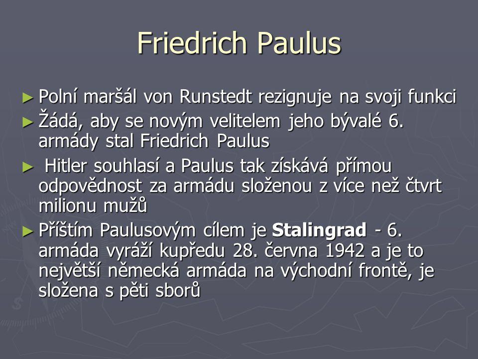 Friedrich Paulus Polní maršál von Runstedt rezignuje na svoji funkci