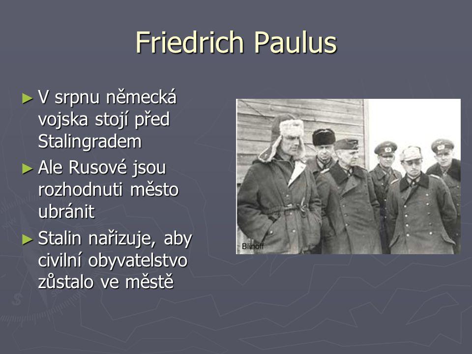 Friedrich Paulus V srpnu německá vojska stojí před Stalingradem
