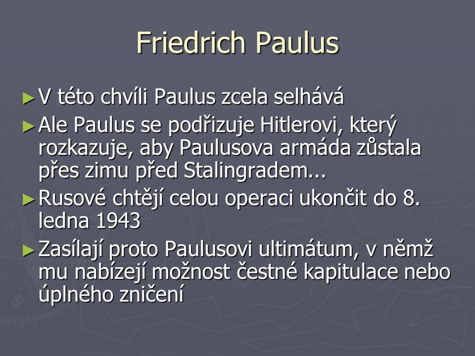 Friedrich Paulus V této chvíli Paulus zcela selhává