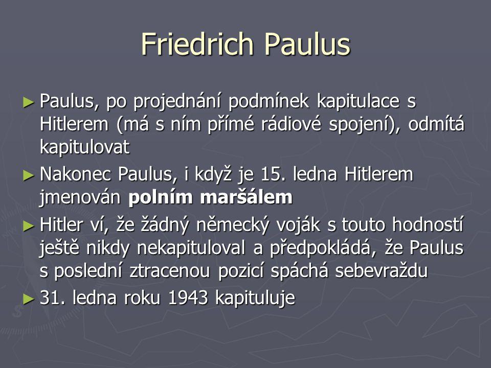 Friedrich Paulus Paulus, po projednání podmínek kapitulace s Hitlerem (má s ním přímé rádiové spojení), odmítá kapitulovat.