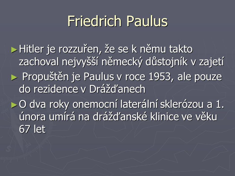 Friedrich Paulus Hitler je rozzuřen, že se k němu takto zachoval nejvyšší německý důstojník v zajetí.