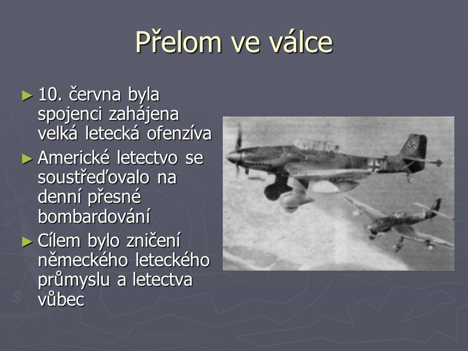 Přelom ve válce 10. června byla spojenci zahájena velká letecká ofenzíva. Americké letectvo se soustřeďovalo na denní přesné bombardování.