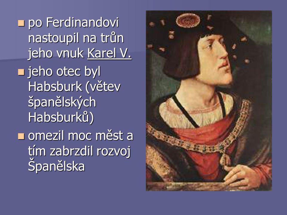 po Ferdinandovi nastoupil na trůn jeho vnuk Karel V.