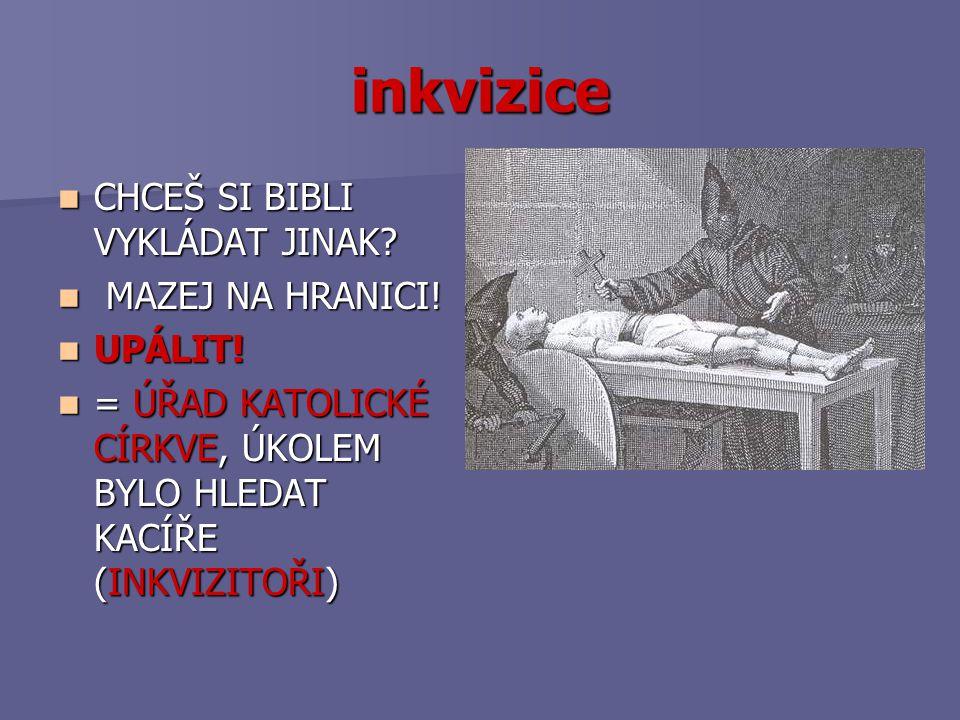 inkvizice CHCEŠ SI BIBLI VYKLÁDAT JINAK MAZEJ NA HRANICI! UPÁLIT!