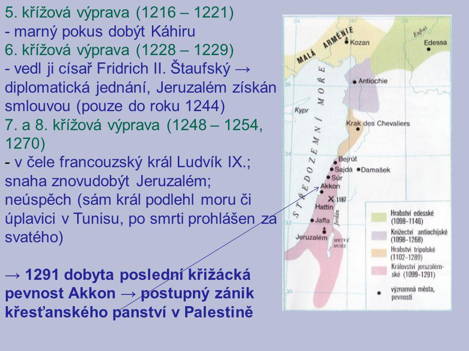 5. křížová výprava (1216 – 1221) - marný pokus dobýt Káhiru. 6. křížová výprava (1228 – 1229)