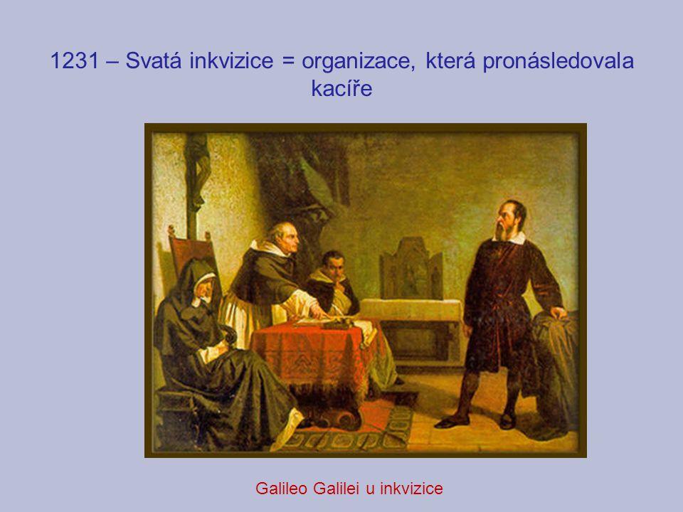 1231 – Svatá inkvizice = organizace, která pronásledovala kacíře