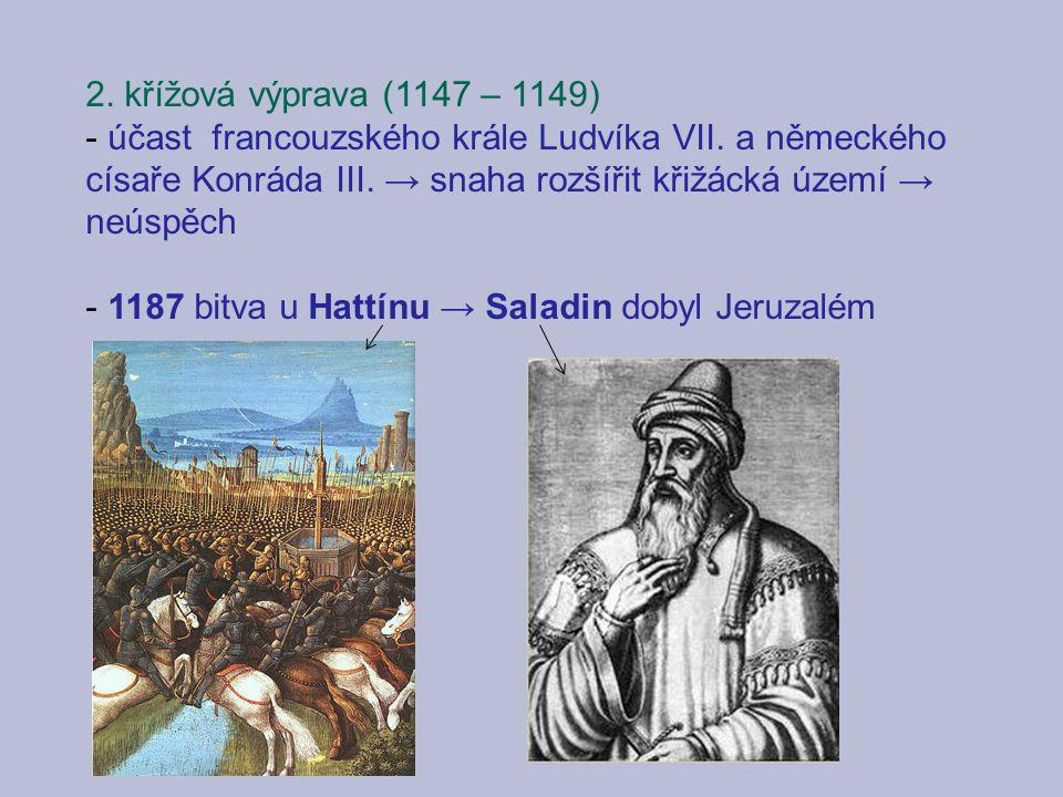 2. křížová výprava (1147 – 1149) účast francouzského krále Ludvíka VII. a německého císaře Konráda III. → snaha rozšířit křižácká území → neúspěch.