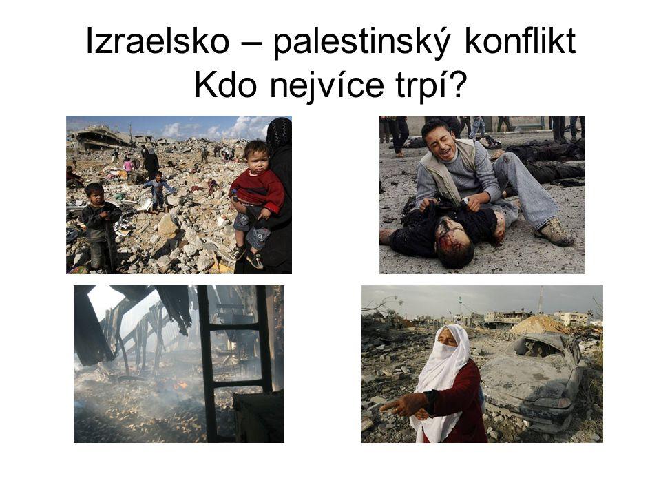 Izraelsko – palestinský konflikt Kdo nejvíce trpí