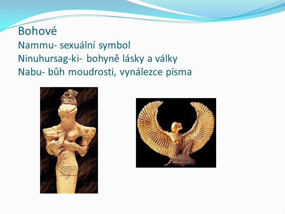 Bohové Nammu- sexuální symbol Ninuhursag-ki- bohyně lásky a války Nabu- bůh moudrosti, vynálezce písma