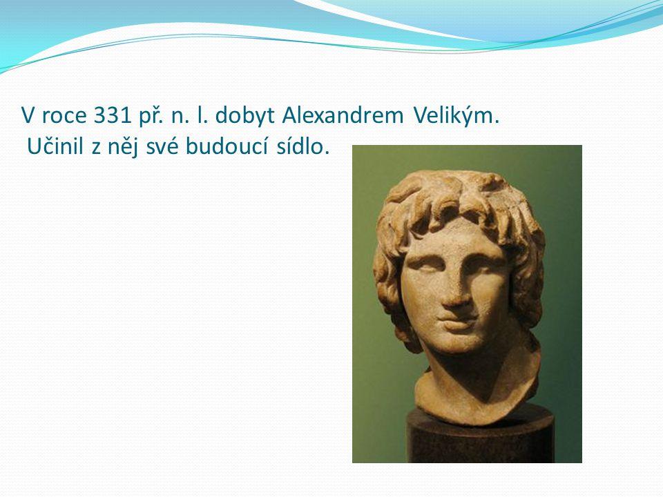 V roce 331 př. n. l. dobyt Alexandrem Velikým