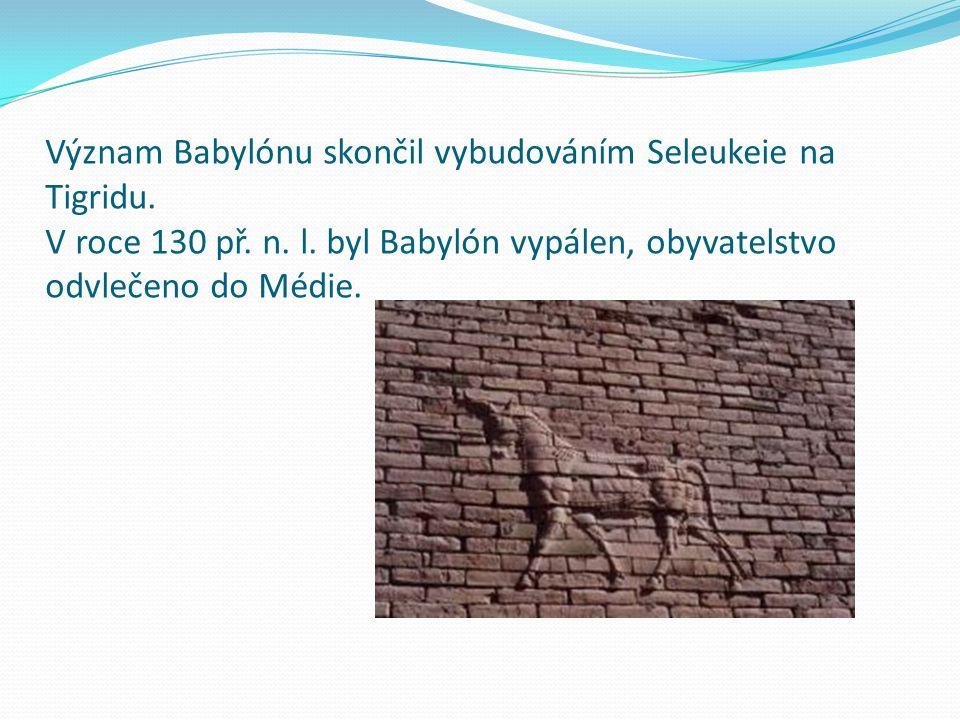 Význam Babylónu skončil vybudováním Seleukeie na Tigridu.