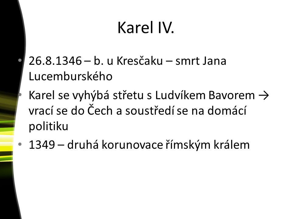 Karel IV. 26.8.1346 – b. u Kresčaku – smrt Jana Lucemburského