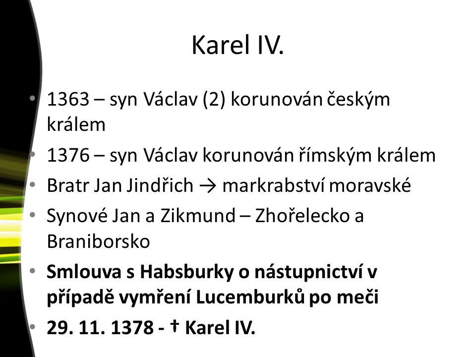 Karel IV. 1363 – syn Václav (2) korunován českým králem