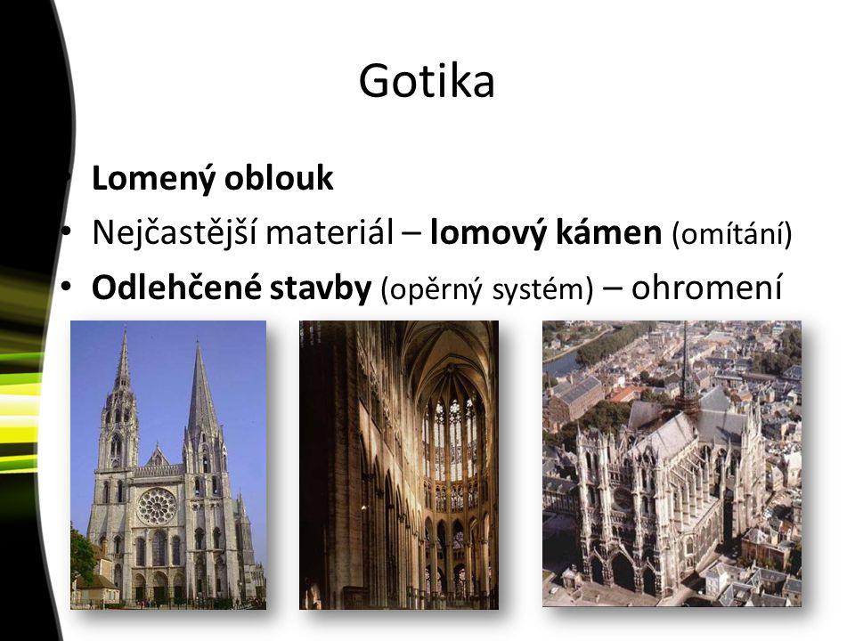 Gotika Lomený oblouk Nejčastější materiál – lomový kámen (omítání)
