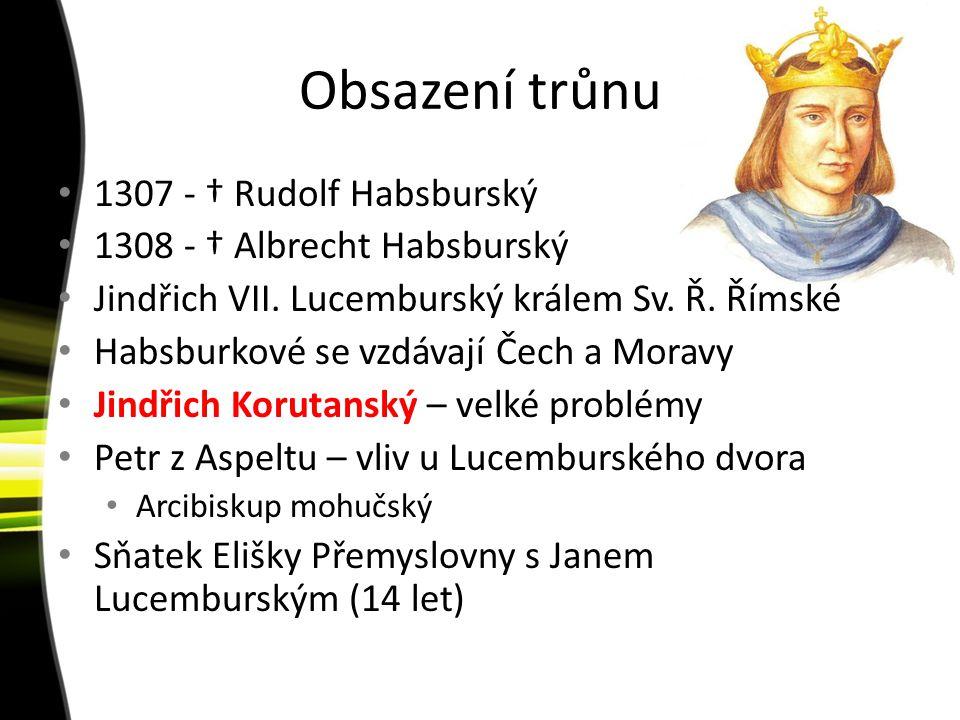 Obsazení trůnu 1307 - † Rudolf Habsburský 1308 - † Albrecht Habsburský