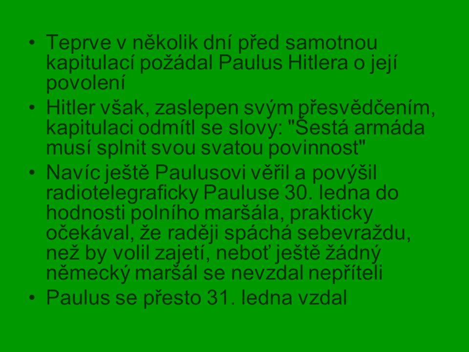 Teprve v několik dní před samotnou kapitulací požádal Paulus Hitlera o její povolení