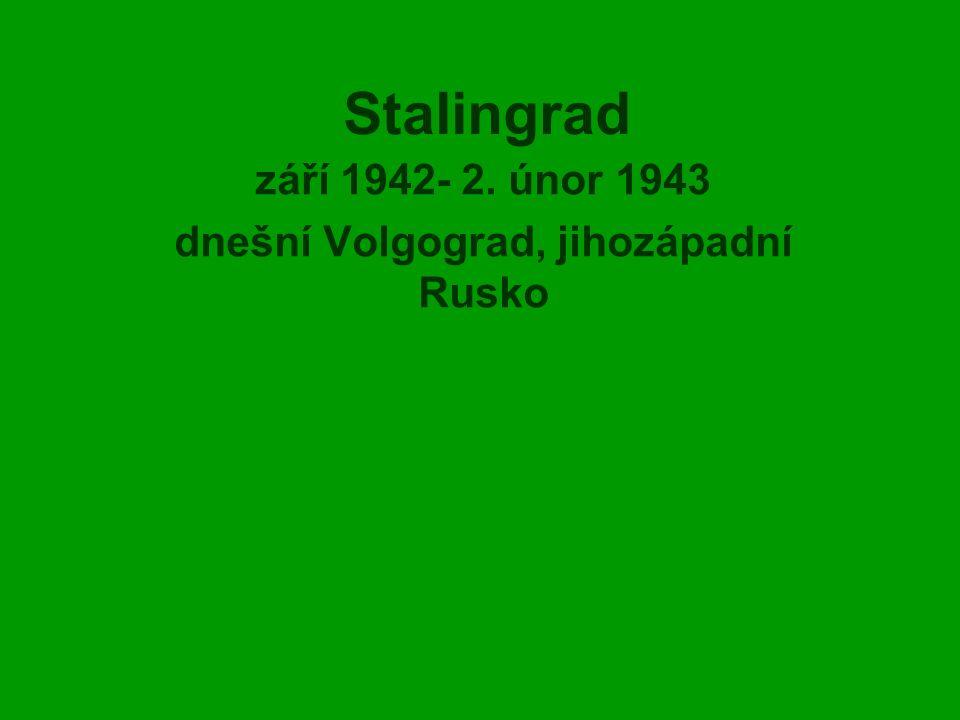 září 1942- 2. únor 1943 dnešní Volgograd, jihozápadní Rusko
