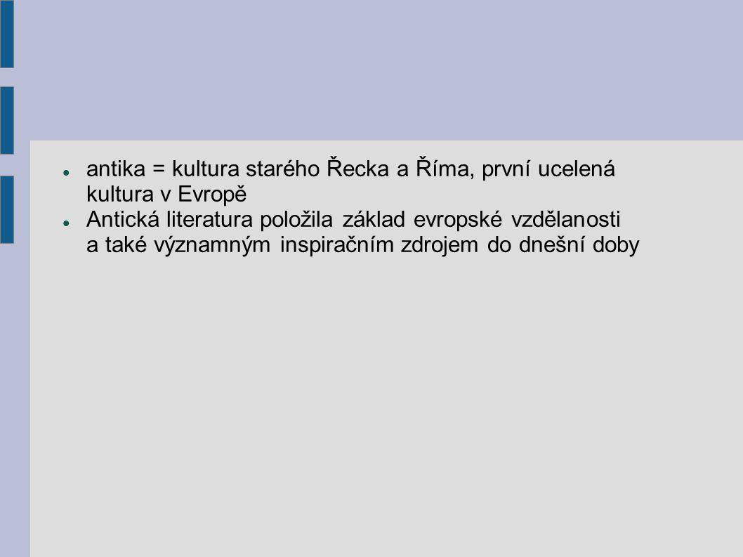 antika = kultura starého Řecka a Říma, první ucelená kultura v Evropě