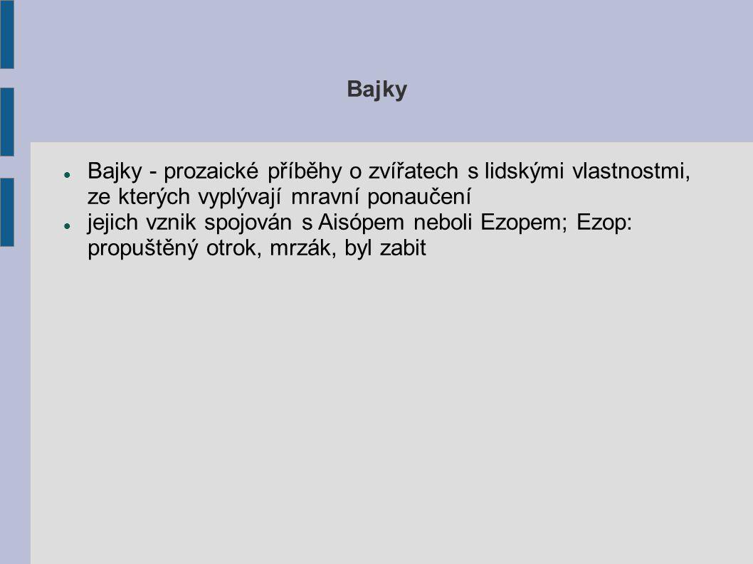 Bajky Bajky - prozaické příběhy o zvířatech s lidskými vlastnostmi, ze kterých vyplývají mravní ponaučení.