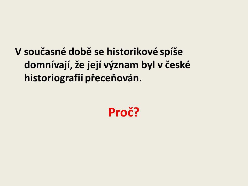 V současné době se historikové spíše domnívají, že její význam byl v české historiografii přeceňován.
