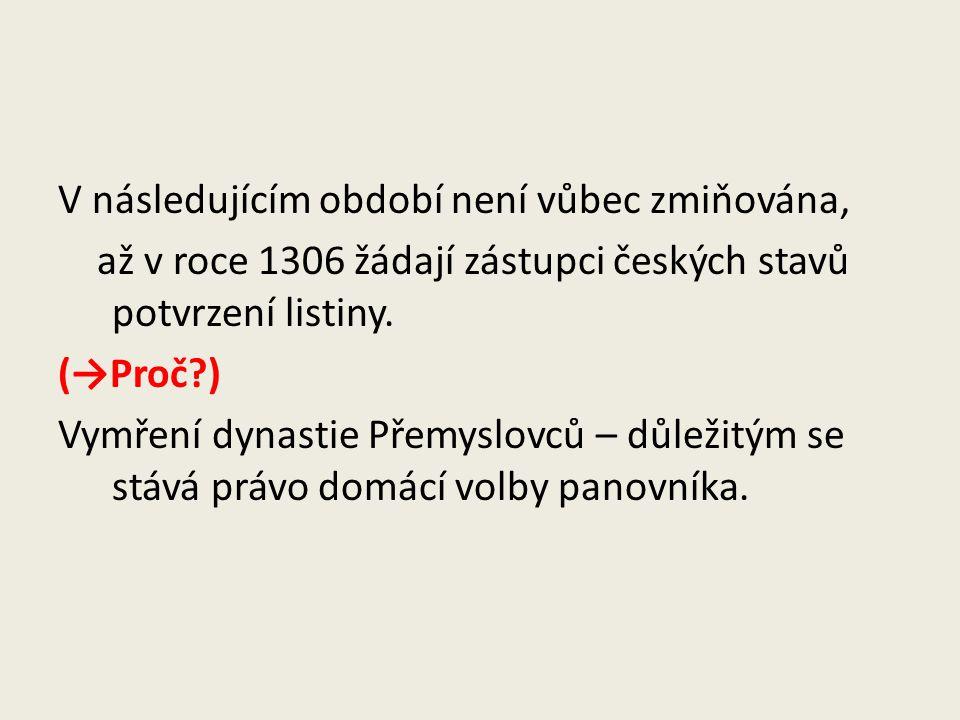 V následujícím období není vůbec zmiňována, až v roce 1306 žádají zástupci českých stavů potvrzení listiny.