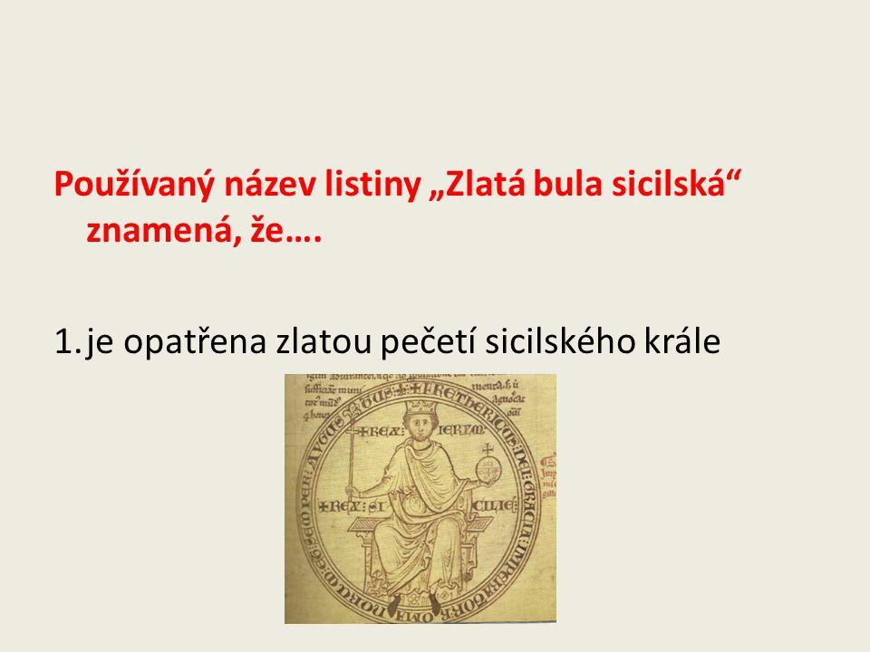 """Používaný název listiny """"Zlatá bula sicilská znamená, že…."""