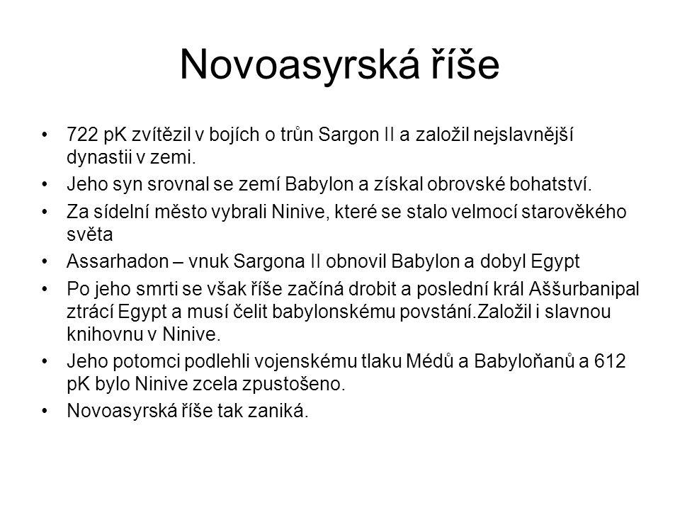 Novoasyrská říše 722 pK zvítězil v bojích o trůn Sargon II a založil nejslavnější dynastii v zemi.
