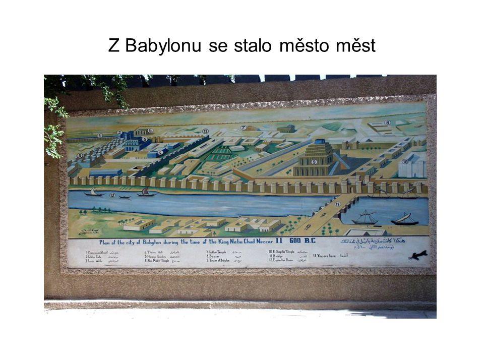Z Babylonu se stalo město měst