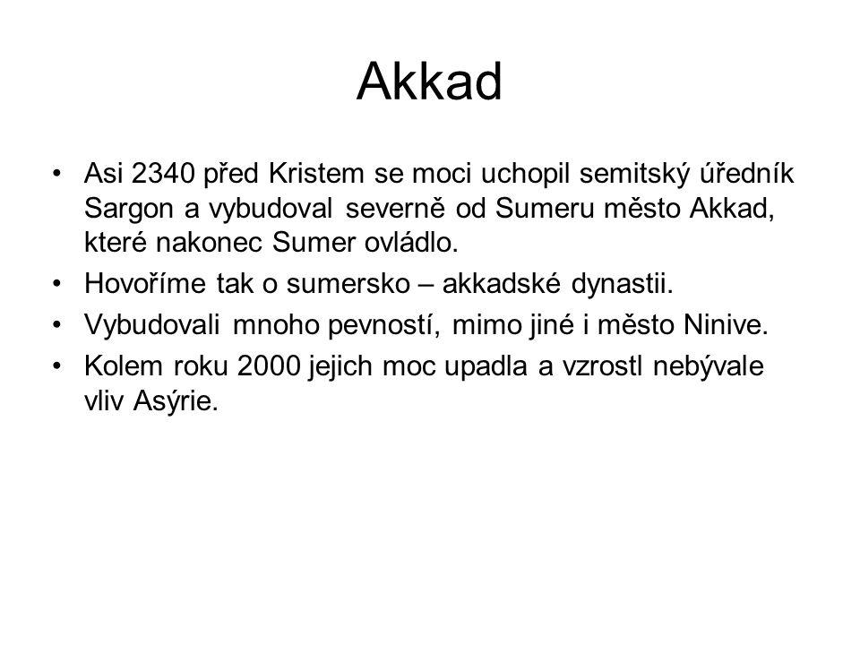 Akkad Asi 2340 před Kristem se moci uchopil semitský úředník Sargon a vybudoval severně od Sumeru město Akkad, které nakonec Sumer ovládlo.