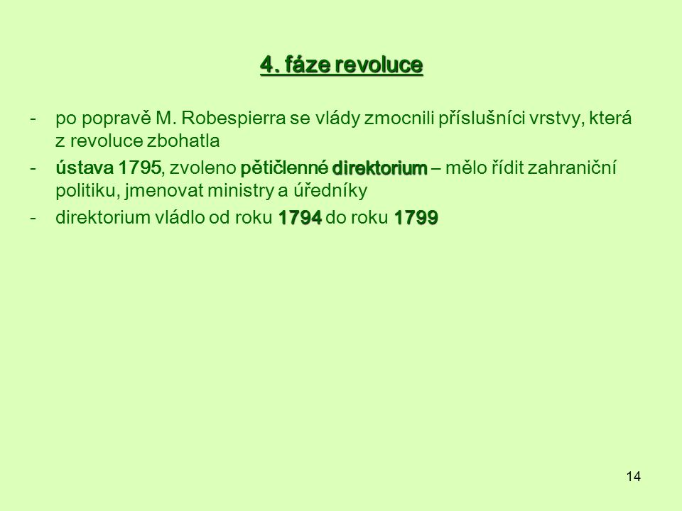 4. fáze revoluce po popravě M. Robespierra se vlády zmocnili příslušníci vrstvy, která z revoluce zbohatla.