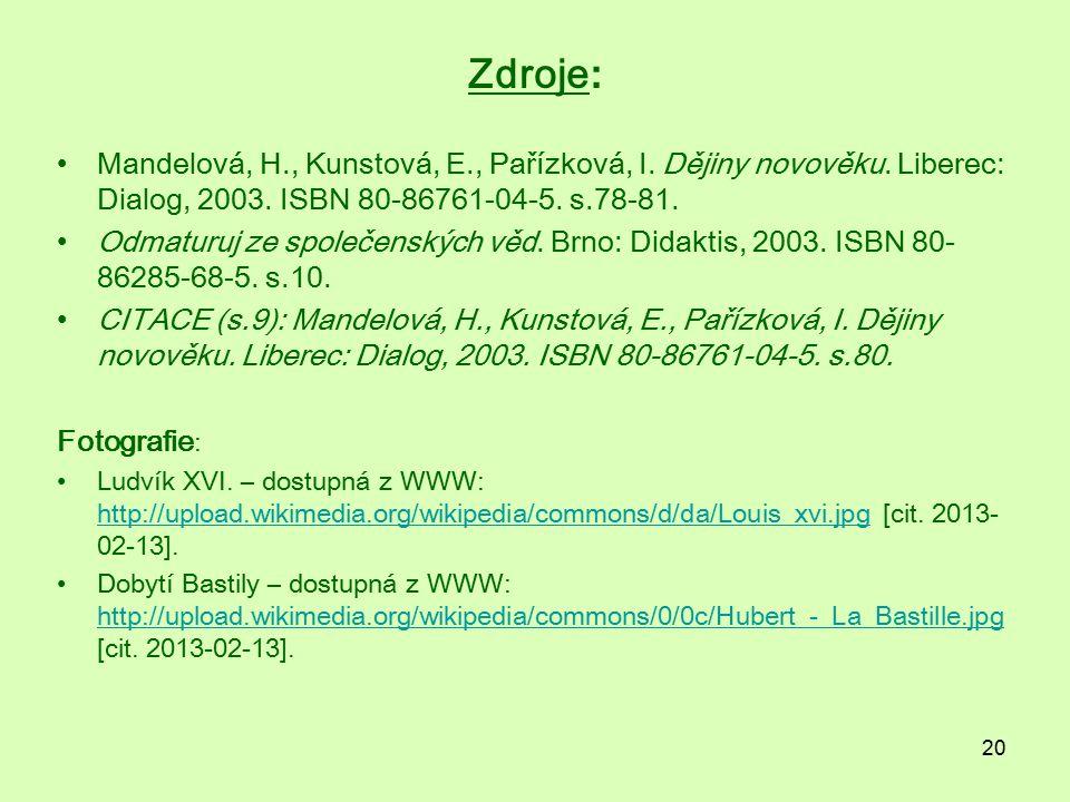 Zdroje: Mandelová, H., Kunstová, E., Pařízková, I. Dějiny novověku. Liberec: Dialog, 2003. ISBN 80-86761-04-5. s.78-81.