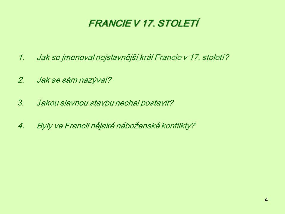 FRANCIE V 17. STOLETÍ Jak se jmenoval nejslavnější král Francie v 17. století Jak se sám nazýval