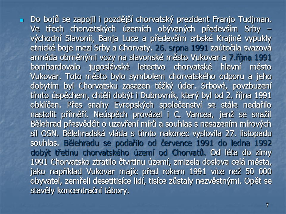 Do bojů se zapojil i pozdější chorvatský prezident Franjo Tudjman