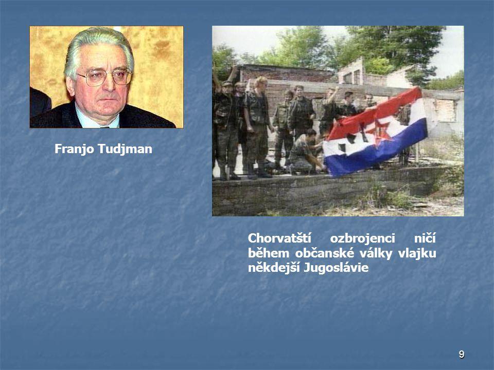 Franjo Tudjman Chorvatští ozbrojenci ničí během občanské války vlajku někdejší Jugoslávie