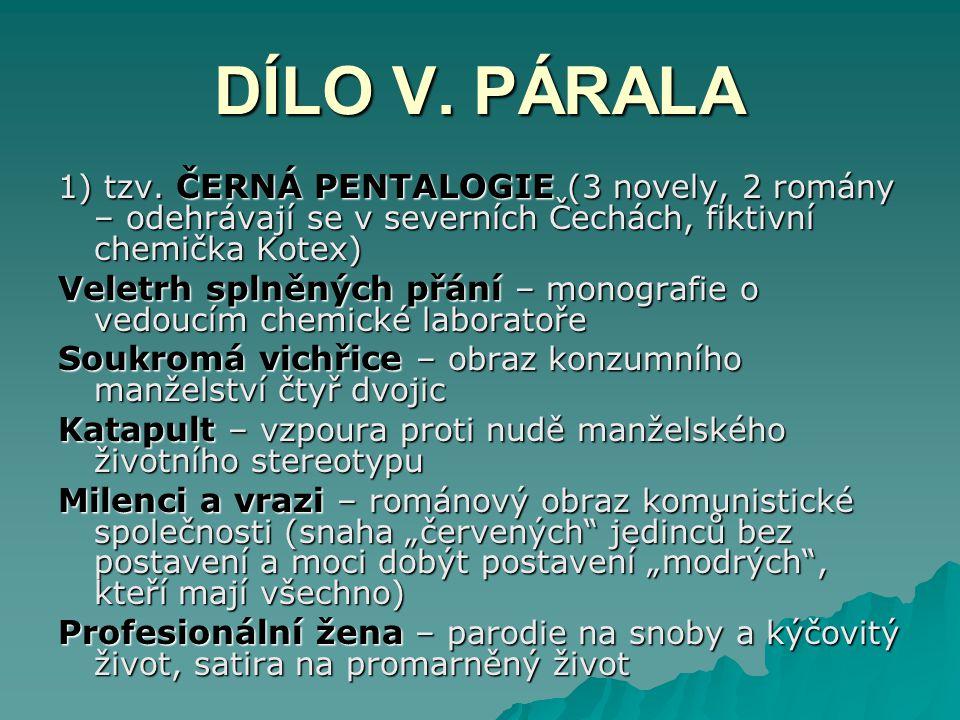 DÍLO V. PÁRALA 1) tzv. ČERNÁ PENTALOGIE (3 novely, 2 romány – odehrávají se v severních Čechách, fiktivní chemička Kotex)