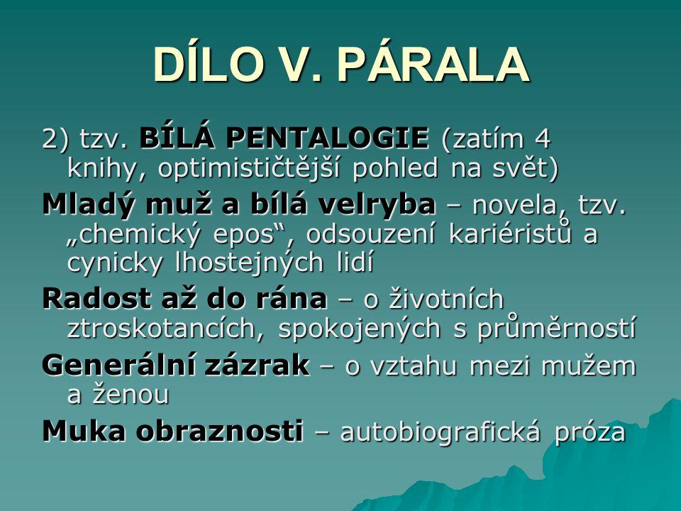 DÍLO V. PÁRALA 2) tzv. BÍLÁ PENTALOGIE (zatím 4 knihy, optimističtější pohled na svět)