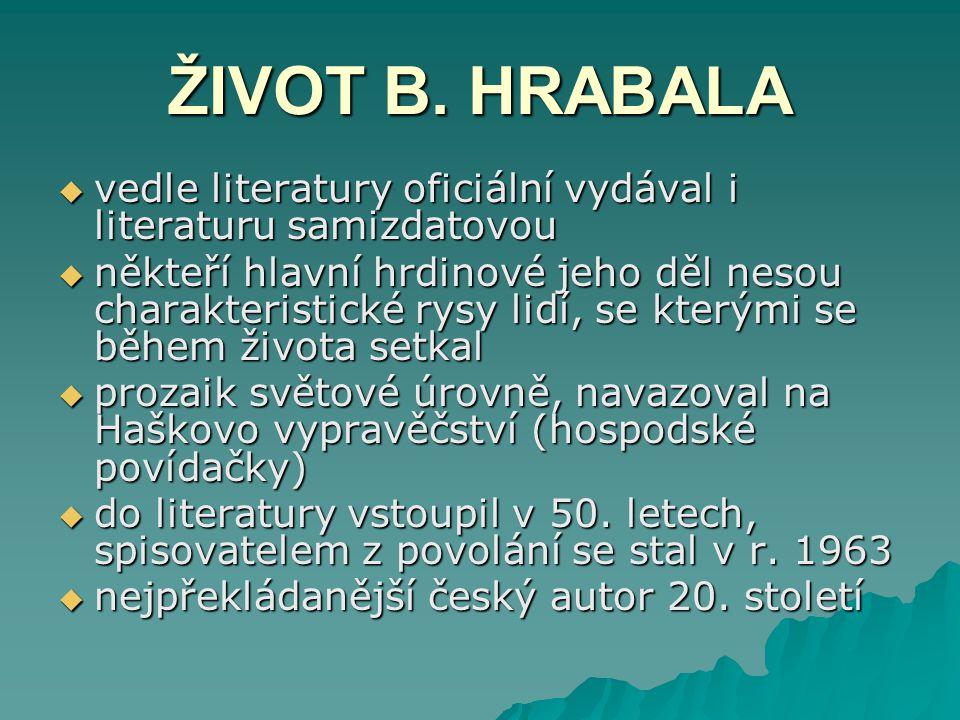 ŽIVOT B. HRABALA vedle literatury oficiální vydával i literaturu samizdatovou.