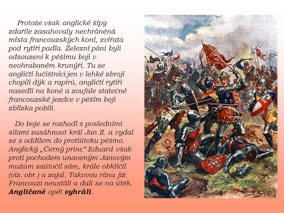 Protože však anglické šípy zdařile zasahovaly nechráněná místa francouzských koní, zvířata pod rytíři padla. Železní páni byli odsouzeni k pěšímu boji v neohrabaném krunýři. Tu se angličtí lučištníci jen v lehké zbroji chopili dýk a rapírů, angličtí rytíři nasedli na koně a zoufale statečné francouzské jezdce v pěším boji zblízka pobili.