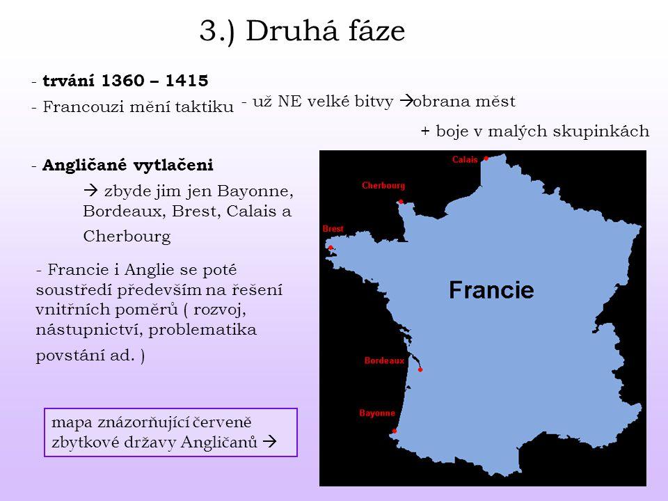 3.) Druhá fáze - trvání 1360 – 1415 - Francouzi mění taktiku