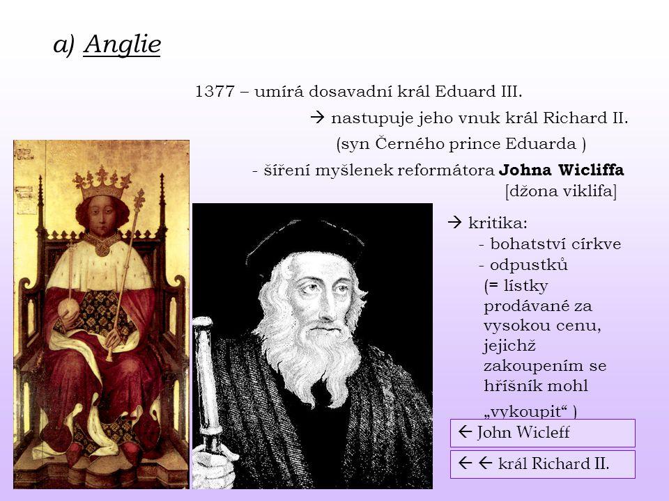 a) Anglie 1377 – umírá dosavadní král Eduard III.