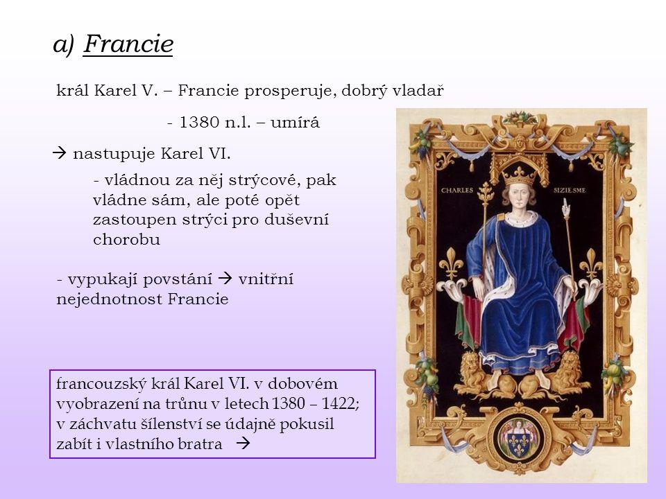 a) Francie král Karel V. – Francie prosperuje, dobrý vladař